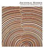 Ancestral Modern: Australian Aboriginal Art…