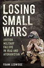 Losing Small Wars: British Military Failure…