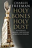 Freeman, Charles: Holy Bones, Holy Dust: How Relics Shaped the History of Medieval Europe