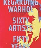 Regarding Warhol: Sixty Artists, Fifty Years…