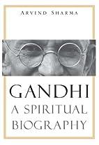 Gandhi: A Spiritual Biography by Arvind…