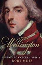 Wellington: The Path to Victory 1769-1814 by…