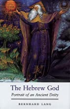 The Hebrew God: Portrait of an Ancient Deity…