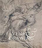 Venice and drawing, c. 1500-1800 by…