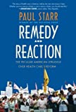 Starr, Paul: Remedy and Reaction: The Peculiar American Struggle over Health Care Reform, Revised Edition