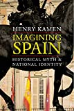 Kamen, Henry: Imagining Spain: Historical Myth and National Identity