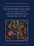 Hayward, Jane: English and French Medieval Stained Glass in the Collection of the Metropolitan Museum of Art