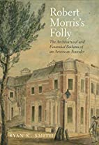 Robert Morris's Folly: The Architectural and…