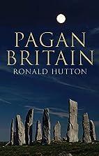Pagan Britain by Ronald Hutton