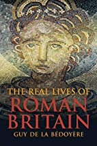 The Real Lives of Roman Britain by Guy de la…