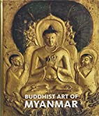 Buddhist Art of Myanmar (Asia Society) by…