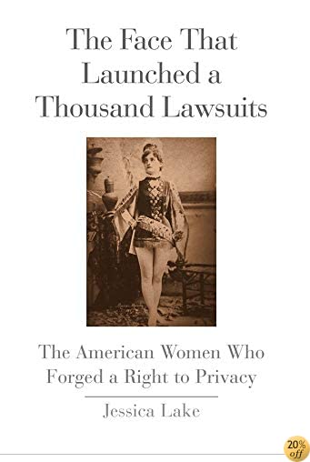 The Face That Launched a Thousand Lawsuits: The American Women Who Forged a Right to Privacy (Yale Law Library Series in Legal History and Reference)