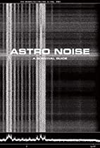 Astro Noise: A Survival Guide for Living…