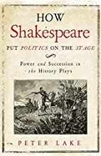 How Shakespeare put politics on the stage:…