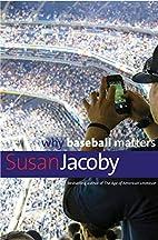 Why Baseball Matters (Why X Matters Series)…