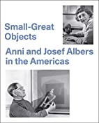 Small-Great Objects: Anni and Josef Albers…