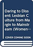 Gibbs, Liz: Daring to Dissent: Lesbian Culture from Margin to Mainstream
