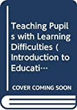 Farrell, Peter: Teaching Pupils with Learning Difficulties (Introduction to Education)
