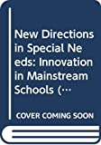 Dyson, Alan: New Directions in Special Needs: Innovation in Mainstream Schools (Special Needs in Ordinary Schools)