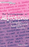 Tucker, Gordon: The Lexicogrammar of Adjectives: A Systemic Functional Approach to Lexis (Education Matters)