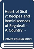 Lanza, Anna Tasca: Heart of Sicily: Recipes and Reminiscences of Regaleali - A Country Estate