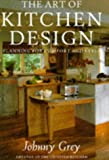 Grey, Johnny: The Art of Kitchen Design: Planning for Comfort and Style