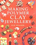 Heaser, Sue: Making Polymer Clay Jewelery