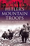 Lucas, James: Hitler&#39;s Mountain Troops: Fighting at the Extremes