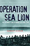 Kieser, Egbert: Operation Sea Lion: The German Plan to Invade Britain, 1940
