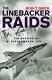Smith, John: The Linebacker Raids: The Bombing Of North Vietnam, 1972