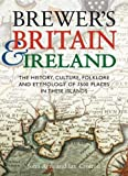 Ayto, John: Brewer&#39;s Britain and Ireland : The History, Culture, Folklore and Etymology of 7500 Places in These Islands