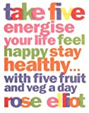 Elliot, Rose: Take Five: How to Eat Fantastic Food Energise Your Life, Feel Happy, Stay Healthy