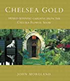 Moreland, John: Chelsea Gold: Award-Winning Gardens from the Chelsea Flower Show