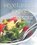 Elliot, Rose: Vegetarian Express: High Energy Food That is Quick to Prepare and Won't Pile on the Pounds