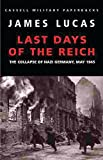 Lucas, James Sidney: Last Days of the Reich: The Collapse of Nazi Germany, May 1945