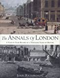 Richardson, John: The Annals of London: A Year by Year Record of a Thousand Years of History