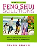 Brown, Simon: Practical Feng Shui Solutions: Easy-to-Follow Practical Advice on Making the Most of Modern Living