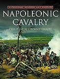 Haythornthwaite, Philip J.: Napoleonic Cavalry: Napoleonic Weapons and Warfare