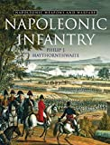 Haythornthwaite, Philip J.: Napoleonic Infantry (Napoleonic Weapons & Warfare)