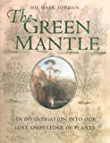 Jordan, Michael: The Green Mantle: An Investigation Into Our Lost Knowledge of Plants