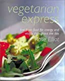 Elliot, Rose: Vegetarian Express: Fast Fresh Food for Enery and Vitality Throughout the Day