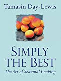 Day-Lewis, Tamasin: Simply the Best: The Art of Seasonal Cooking