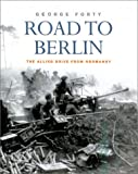 Forty, George: Road to Berlin: The Allied Drive from Normandy