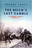 Forty, George: The Reich's Last Gamble: The Ardennes Offensive, December 1944