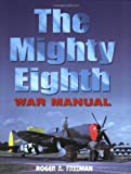 Freeman, Roger A.: The Mighty Eighth: War Manual