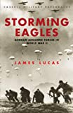 Lucas, James: Storming Eagles : German Airborne Forces in World War II
