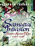 Turnbull, Stephen: Samurai Invasion : Japan&#39;s Korean War 1592-1598