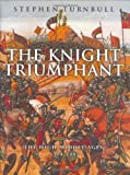 Turnbull, Stephen: The Knight Triumphant: The High Middle Ages, 1314-1485
