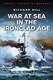 Hill, Richard: War at Sea in the Ironclad Age