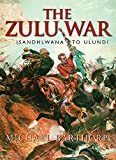Barthorp, Michael: The Zulu War: Isandhlwana to Ulundi
